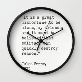 """Jules Verne """"It is a great misfortune to be alone, my friends; and it must be believed that solitude Wall Clock"""