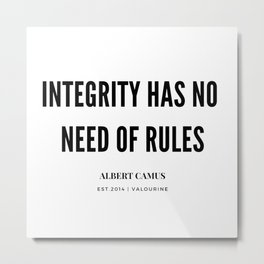 Albert Camus Quote | Integrity Has No Need Of rules Metal Print