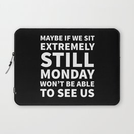 Maybe If We Sit Extremely Still Monday Won't Be Able To See Us (Black) Laptop Sleeve
