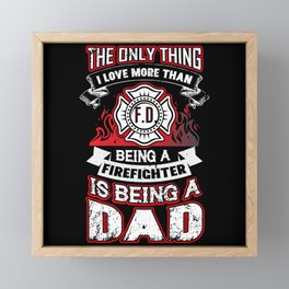 the Only Thing I Love More Firefighter Dad Vintage Framed Mini Art Print