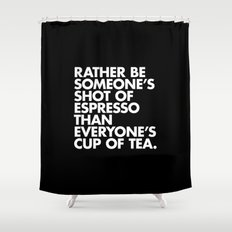 Rather Be Someone's Shot of Espresso Shower Curtain