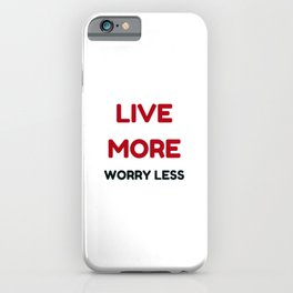 live more worry less iPhone Case