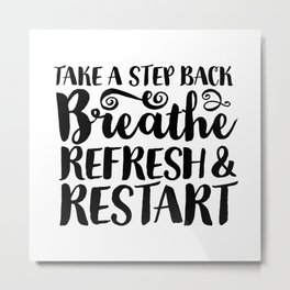 Breathe, Refresh & Restart Metal Print