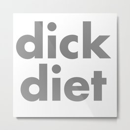 DICK DIET Metal Print