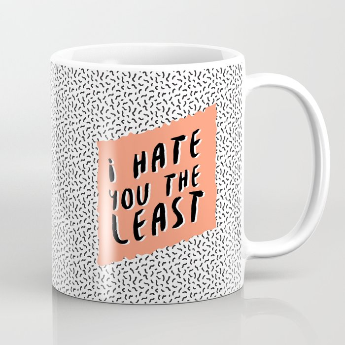 I hate you the least Coffee Mug