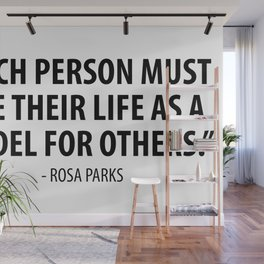 Each person must live their life as a model for others - Rosa Parks Wall Mural