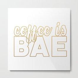 coffee is BAE (gold) Metal Print