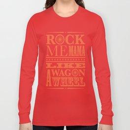 Rock Me Mama Like A Wagon Wheel Long Sleeve T-shirt