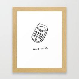 Wait for 13 Framed Art Print
