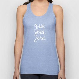 Whatever Will Be, Will Be – White Ink Unisex Tank Top