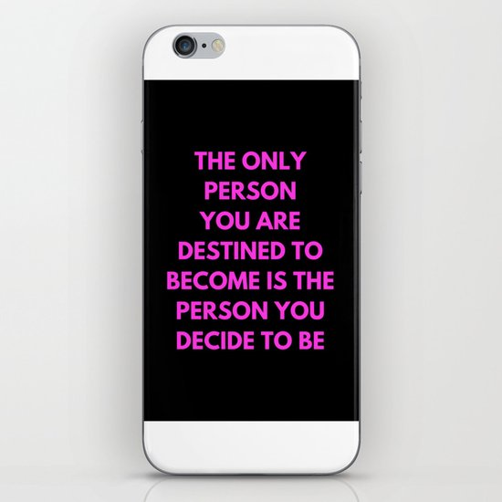 THE ONLY PERSON YOU ARE DESTINED TO BECOME IS THE PERSON YOU DECIDE TO BE iPhone & iPod Skin