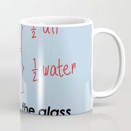 TECHNICALLY, THE GLASS IS ALWAYS FULL Coffee Mug