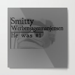 Smitty werbenjagermanjensen Metal Print