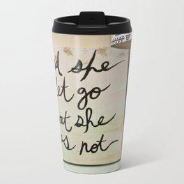 And She Let Go Metal Travel Mug