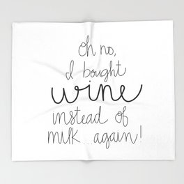 I Bought Wine Instead of Milk Throw Blanket