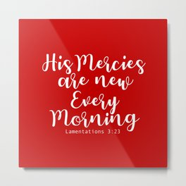 Bible Verse His Mercies are new every morning Metal Print