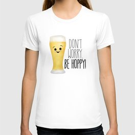 Beer   Don't Worry Be Hoppy T-shirt