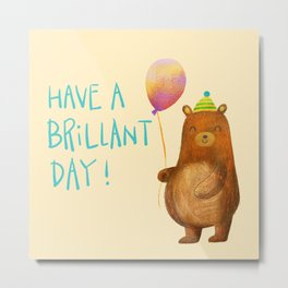 Have a Brilliant Day! Metal Print