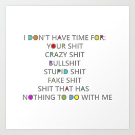 Seriously, I have no time for your shit Art Print