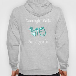 Foodie Overnight Oats are my Life Hoody