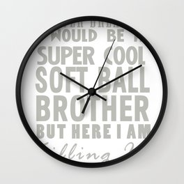 I never dreamed I Would be a Super Cool Softball Brother but here I am Killing it! Wall Clock
