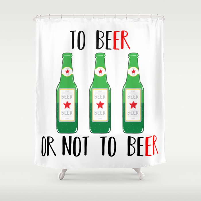 To BEer Ot Not Shower Curtain