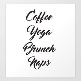 Coffee Yoga Brunch Naps Art Print
