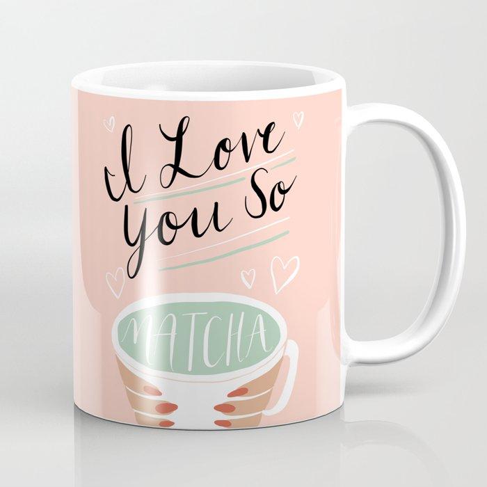 I LOVE YOU SO MATCHA Coffee Mug