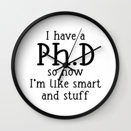 Funny I Have PhD Now I'm Smart and Stuff Wall Clock