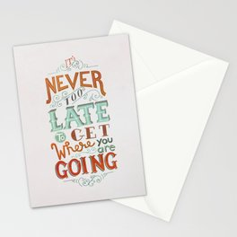 Never Too Late to Get Where You're Going Stationery Cards