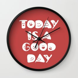 Today Is A Good Day! Wall Clock