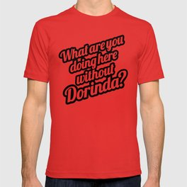 WHAT ARE YOU DOING HERE WITHOUT DORINDA? - BLACK T-shirt