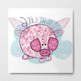 """Pigs might fly"" Metal Print"