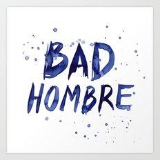 Bad Hombre Typography Watercolor Text Art Art Print