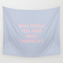 MAKE PEOPLE FEEL GOOD ABOUT THEMSELVES Wall Tapestry