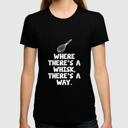Where There's a Wisk There's a Way Funny Chef T-Shirt T-shirt