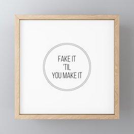 Fake it 'til you make it Framed Mini Art Print