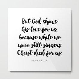 Romans 5:8 - Bible Verse Metal Print