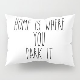 Home is Where You Park It Pillow Sham