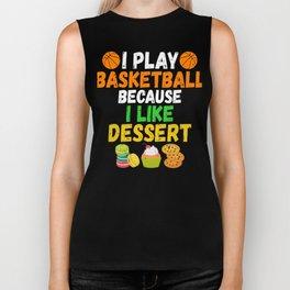 I Play Basketball Because I Like Dessert Biker Tank