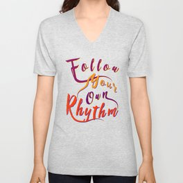 Follow Your Own Rhythm bry Unisex V-Neck