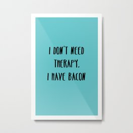 Bacon Therapy Metal Print