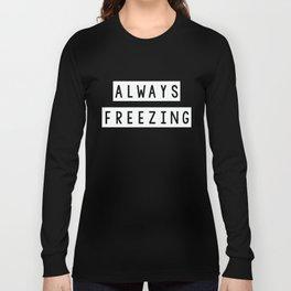 Always Freezing  Long Sleeve T-shirt