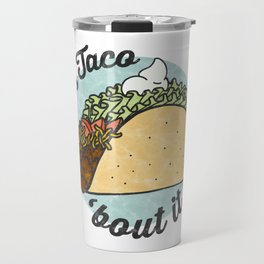 Let's taco 'Bout it. Travel Mug