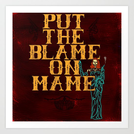 Put The Blame On Mame Art Print