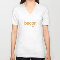 bacon V-neck T-shirts featuring Bacon. Just bacon. Period. by Galen Valle