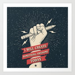 I will create something awesome today. For cretive people. Art Print