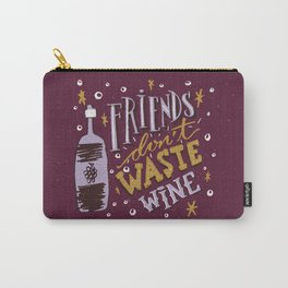 Friends Don't Waste Wine Carry-All Pouch