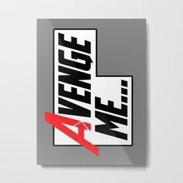 Avenge Me! Metal Print