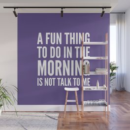 A Fun Thing To Do In The Morning Is Not Talk To Me (Ultra Violet) Wall Mural